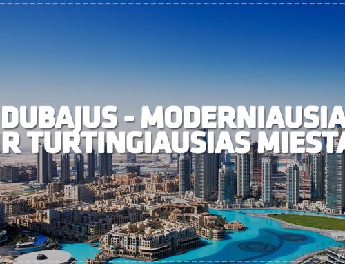 Dubajus – moderniausias ir turtingiausias miestas